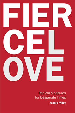 Fierce Love: Radical Measures for Desperate Times