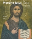 Meeting Jesus Today: For the Cautious, the Curious, and the Committed